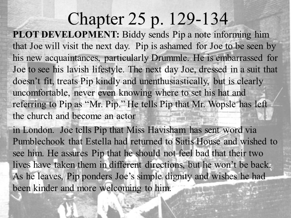 Chapter 25 p. 129-134 PLOT DEVELOPMENT: Biddy sends Pip a note informing him that Joe will visit the next day. Pip is ashamed for Joe to be seen by hi