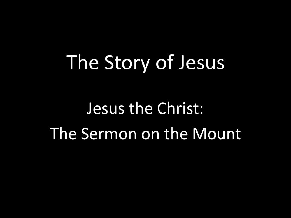 The Story of Jesus Jesus the Christ: The Sermon on the Mount