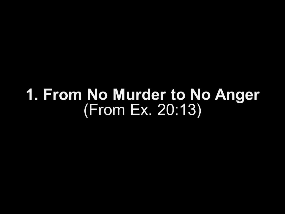 1. From No Murder to No Anger (From Ex. 20:13)