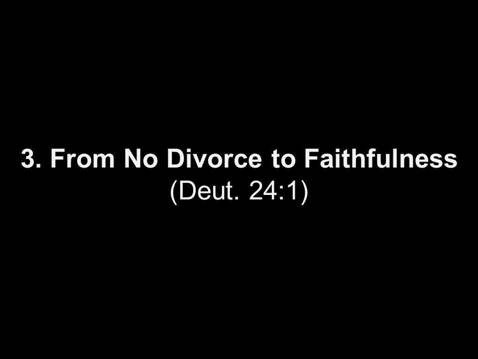 3. From No Divorce to Faithfulness (Deut. 24:1)