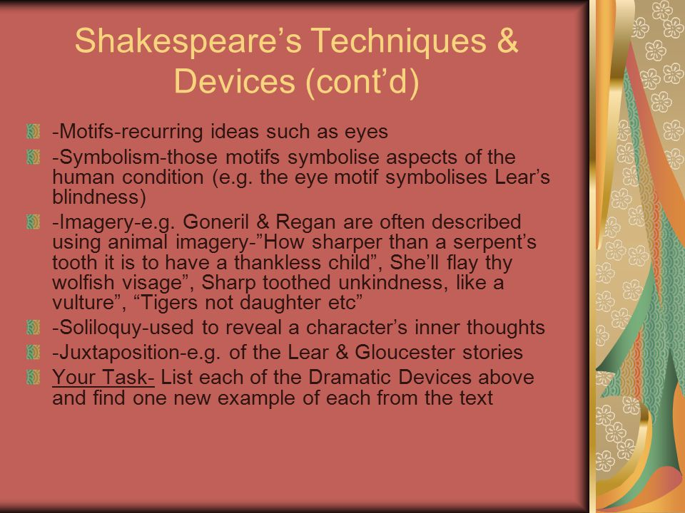 Shakespeare's Techniques & Devices (cont'd) -Motifs-recurring ideas such as eyes -Symbolism-those motifs symbolise aspects of the human condition (e.g