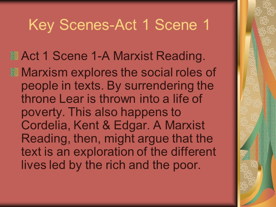Key Scenes-Act 1 Scene 1 Act 1 Scene 1-A Marxist Reading. Marxism explores the social roles of people in texts. By surrendering the throne Lear is thr