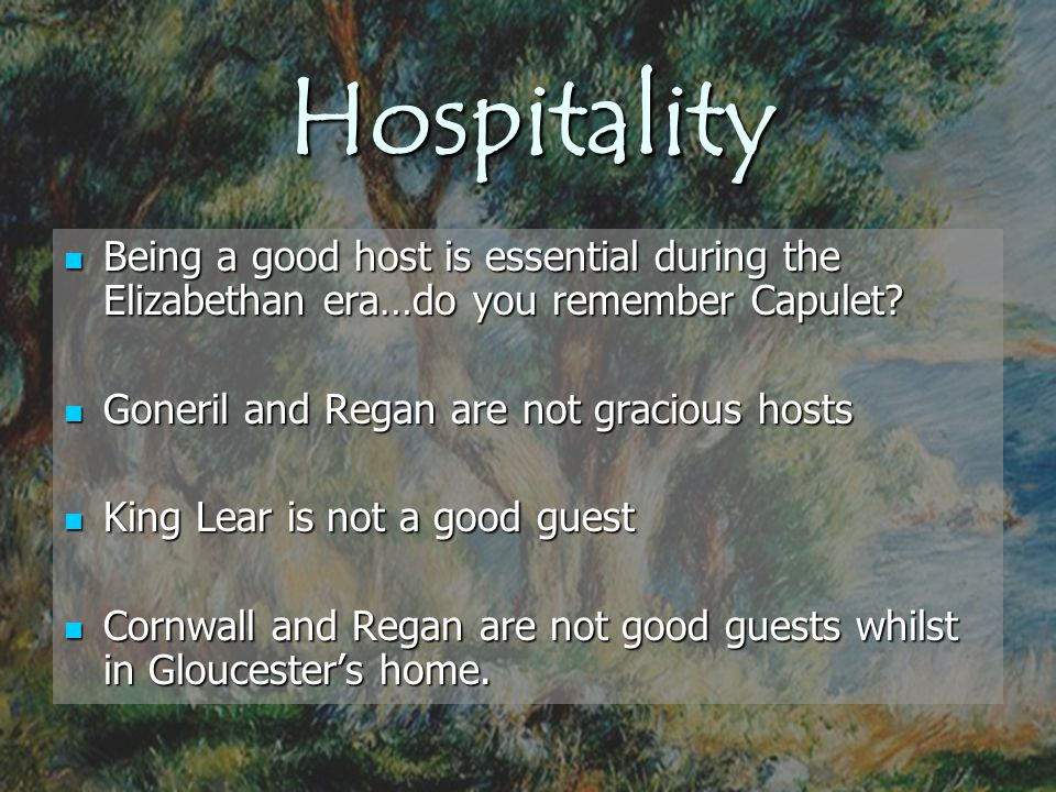 Hospitality Being a good host is essential during the Elizabethan era…do you remember Capulet? Being a good host is essential during the Elizabethan e