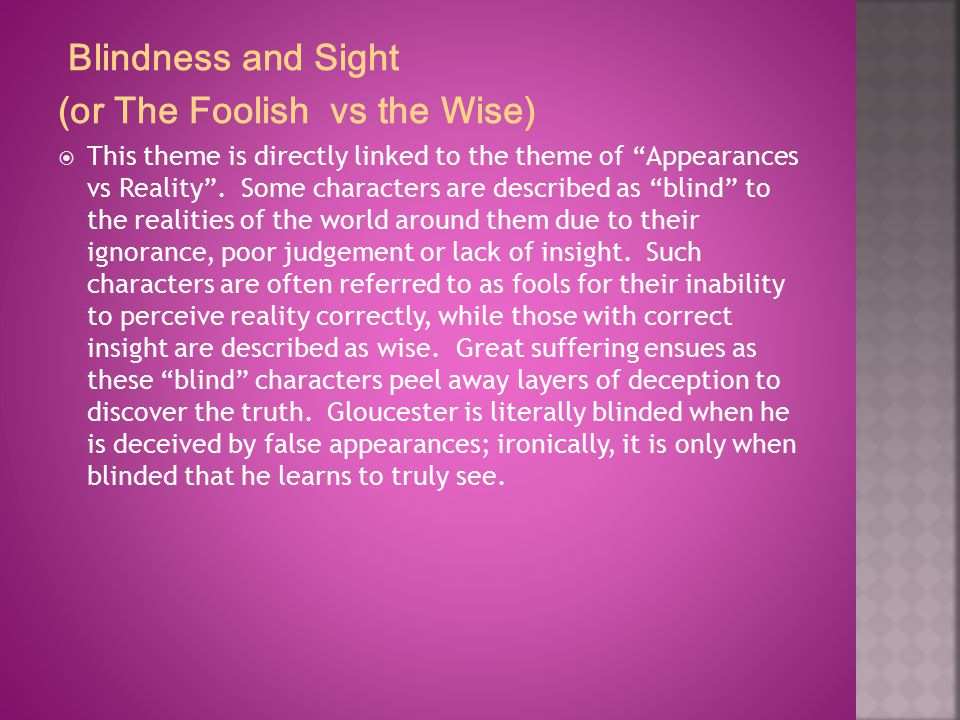 "Blindness and Sight (or The Foolish vs the Wise)  This theme is directly linked to the theme of ""Appearances vs Reality"". Some characters are describ"