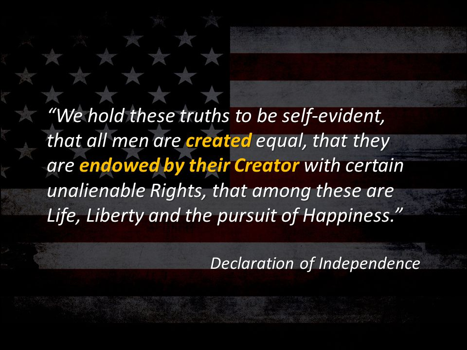 """We hold these truths to be self-evident, that all men are created equal, that they are endowed by their Creator with certain unalienable Rights, that"