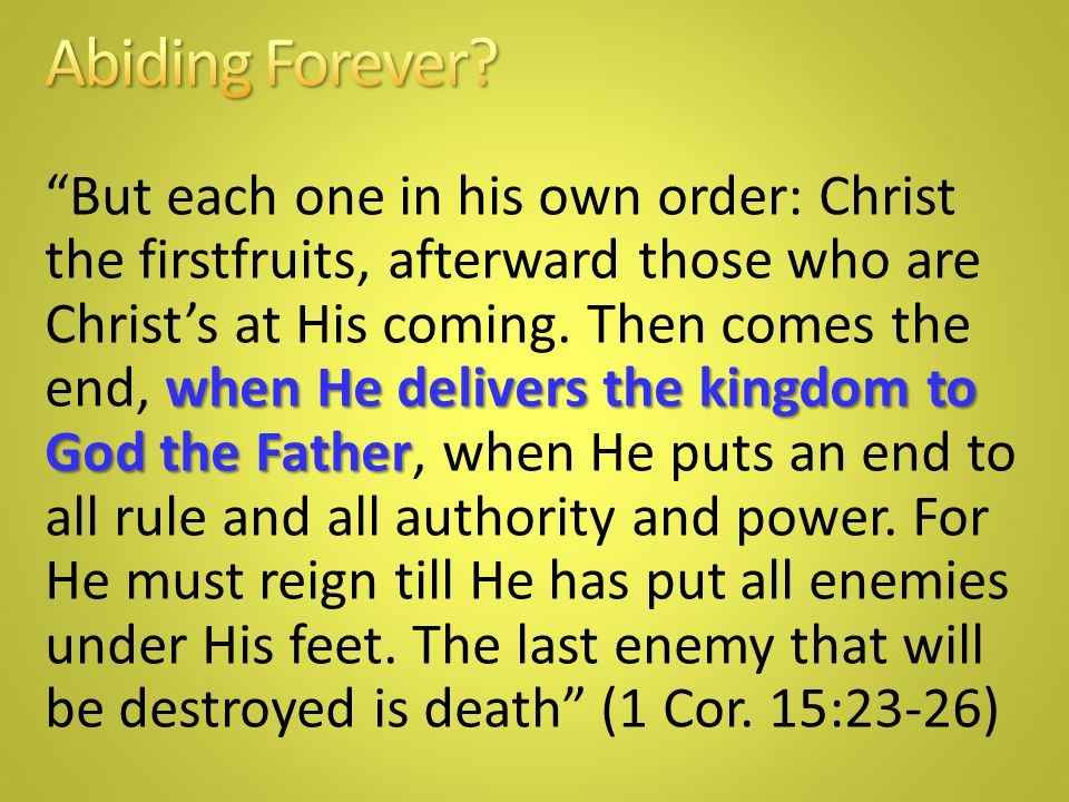 when He delivers the kingdom to God the Father But each one in his own order: Christ the firstfruits, afterward those who are Christ's at His coming.