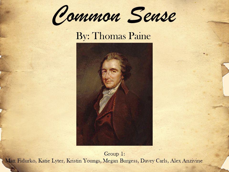 Common Sense By: Thomas Paine Group 1: Matt Fidurko, Katie Lyter, Kristin Youngs, Megan Burgess, Davey Carls, Alex Anzivine