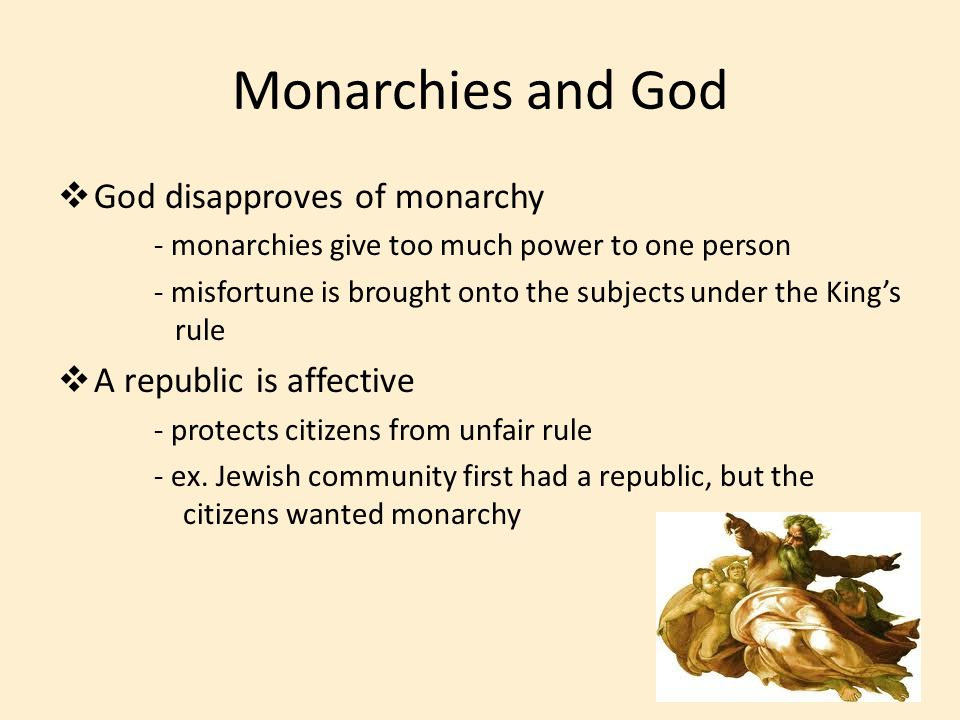 Monarchies and God  God disapproves of monarchy - monarchies give too much power to one person - misfortune is brought onto the subjects under the Ki