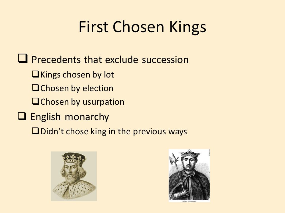 First Chosen Kings  Precedents that exclude succession  Kings chosen by lot  Chosen by election  Chosen by usurpation  English monarchy  Didn't
