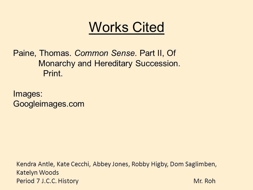 Works Cited Paine, Thomas. Common Sense. Part II, Of Monarchy and Hereditary Succession. Print. Images: Googleimages.com Kendra Antle, Kate Cecchi, Ab