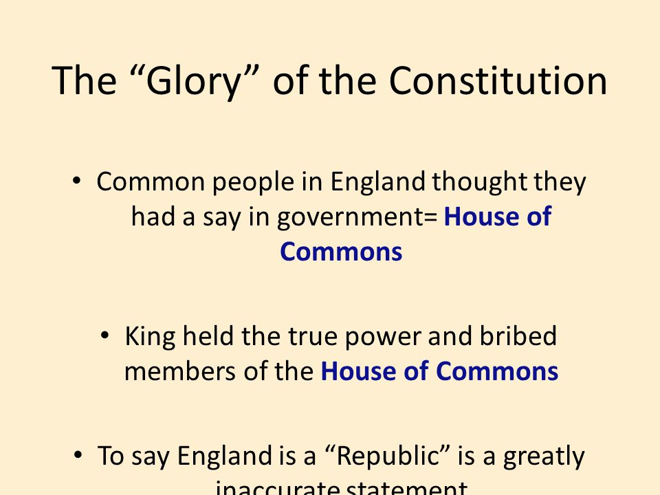 Common people in England thought they had a say in government= House of Commons King held the true power and bribed members of the House of Commons To