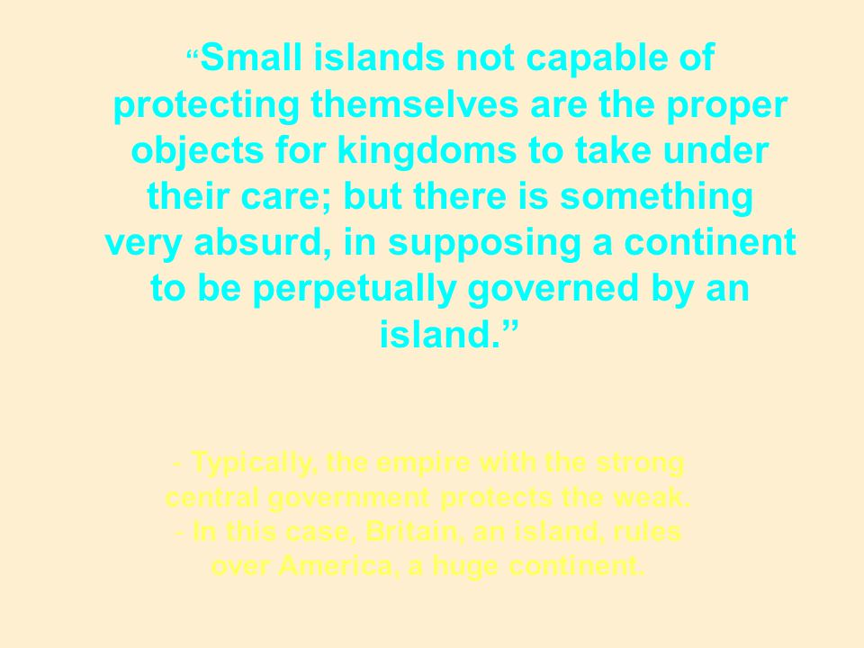 """"""" Small islands not capable of protecting themselves are the proper objects for kingdoms to take under their care; but there is something very absurd,"""