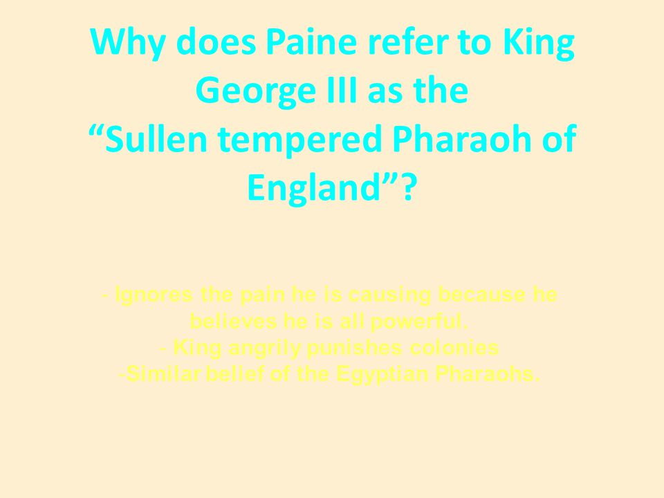 """Why does Paine refer to King George III as the """"Sullen tempered Pharaoh of England""""? - Ignores the pain he is causing because he believes he is all po"""