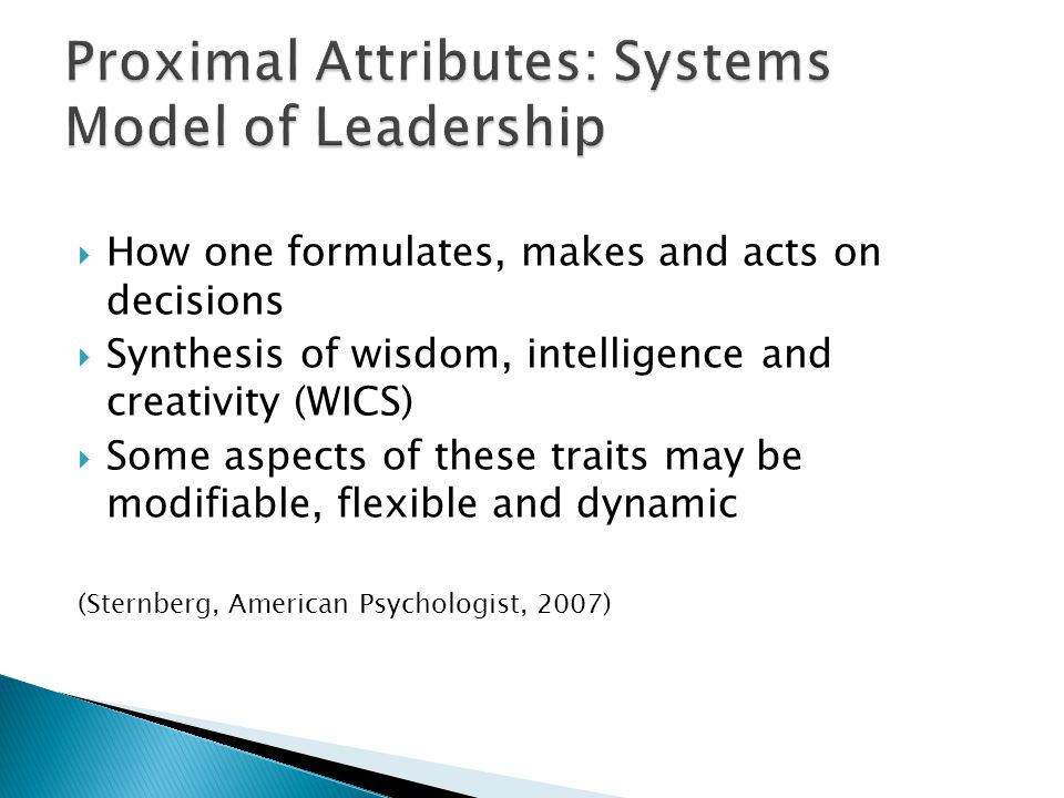  How one formulates, makes and acts on decisions  Synthesis of wisdom, intelligence and creativity (WICS)  Some aspects of these traits may be modifiable, flexible and dynamic (Sternberg, American Psychologist, 2007)