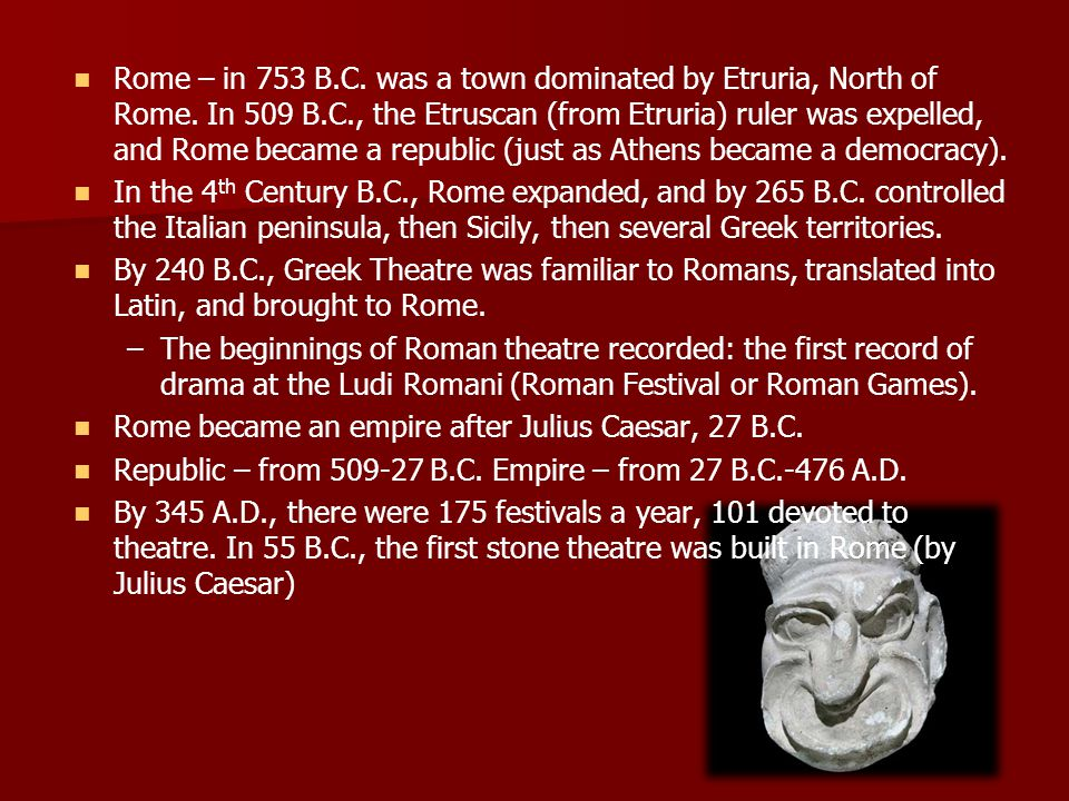Roman Dramatic Theory Horace – (65-8 B.C.) – a theoretician – Ars Poetica (The Art of Poetry) Horace – –Little influence in his time (interest at the time was in theatre not drama), but much influence in the Renaissance Interpreted Aristotle's Poetics, but less theoretical and more practice-oriented Mentions unities (of time, place, and action), genre separation, language use in tragedy and comedy