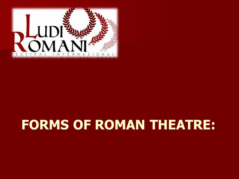 Roman dramas – there are only about 200 years that are important: 2 important playwrights:   Livius Andronicus – 240 – 204 B.C.