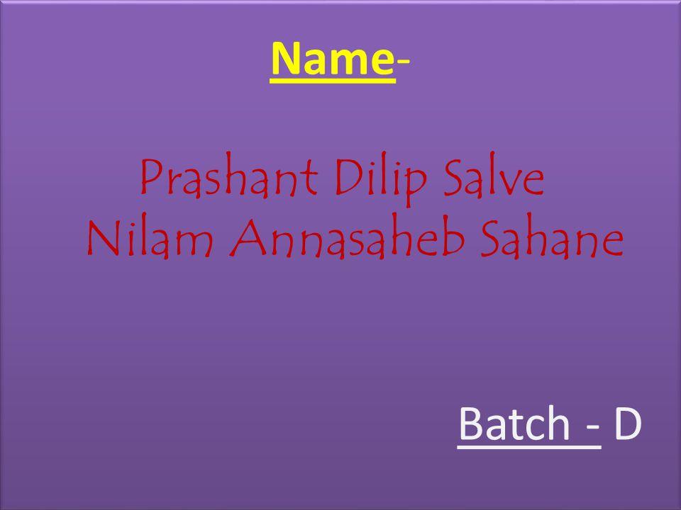 Name- Prashant Dilip Salve Nilam Annasaheb Sahane Batch - D
