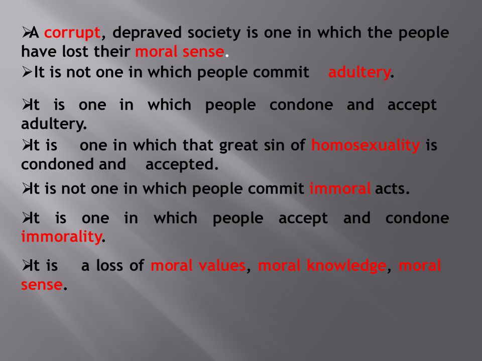  A corrupt, depraved society is one in which the people have lost their moral sense.