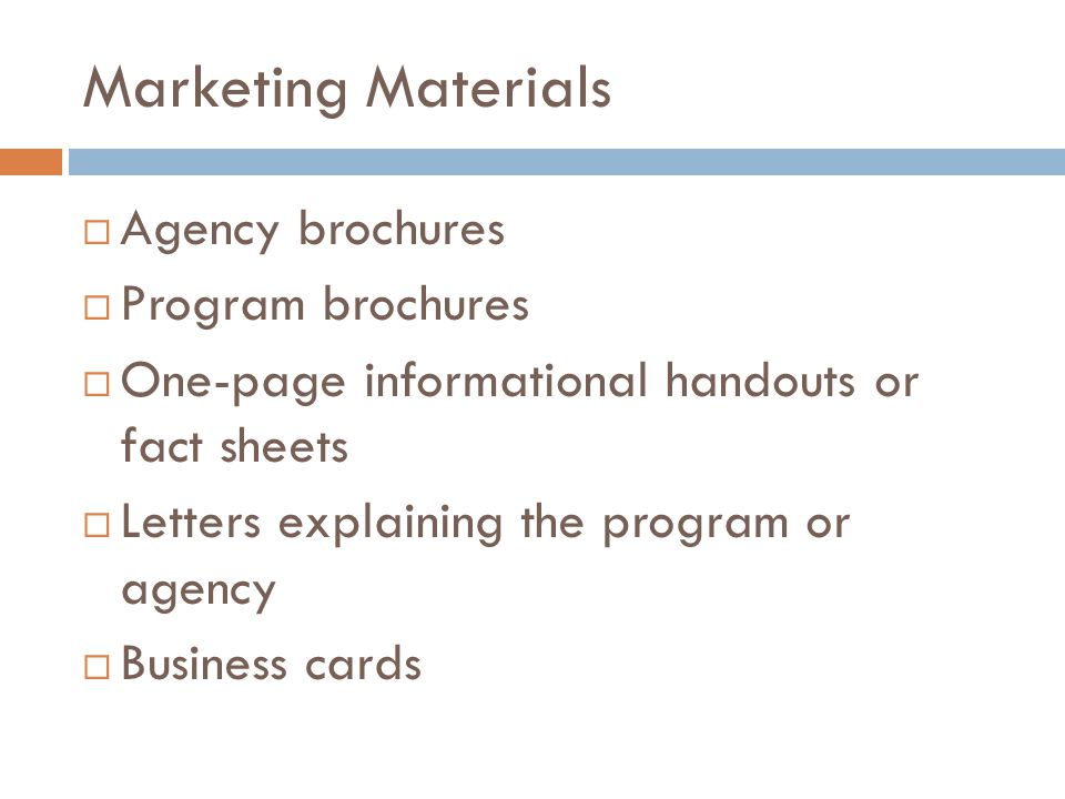 Marketing Materials  PowerPoint presentations  Community newsletters  Client success stories  Media coverage of agency or program  Testimonial letters from other landlords who have partnered and benefitted from the experience