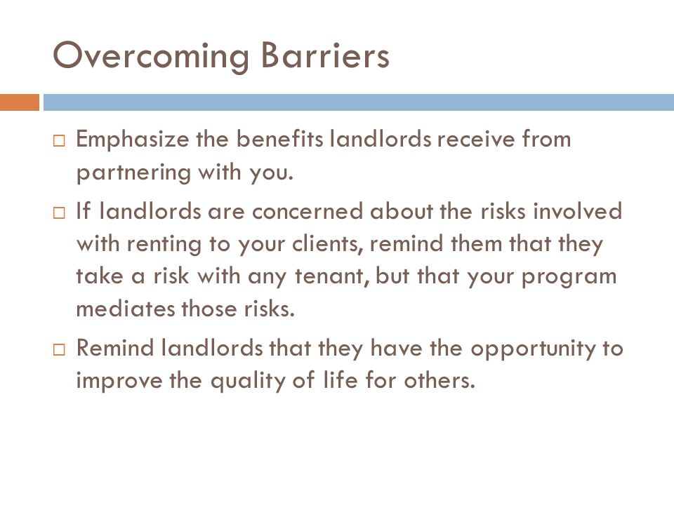 Overcoming Barriers  Be prepared to sell your clients and your program  Know what to say and how to say it  Do not be afraid of rejection  Be persistent  Make things happen, don't wait for them to happen  Keep a positive attitude  Build relationships  Expect success