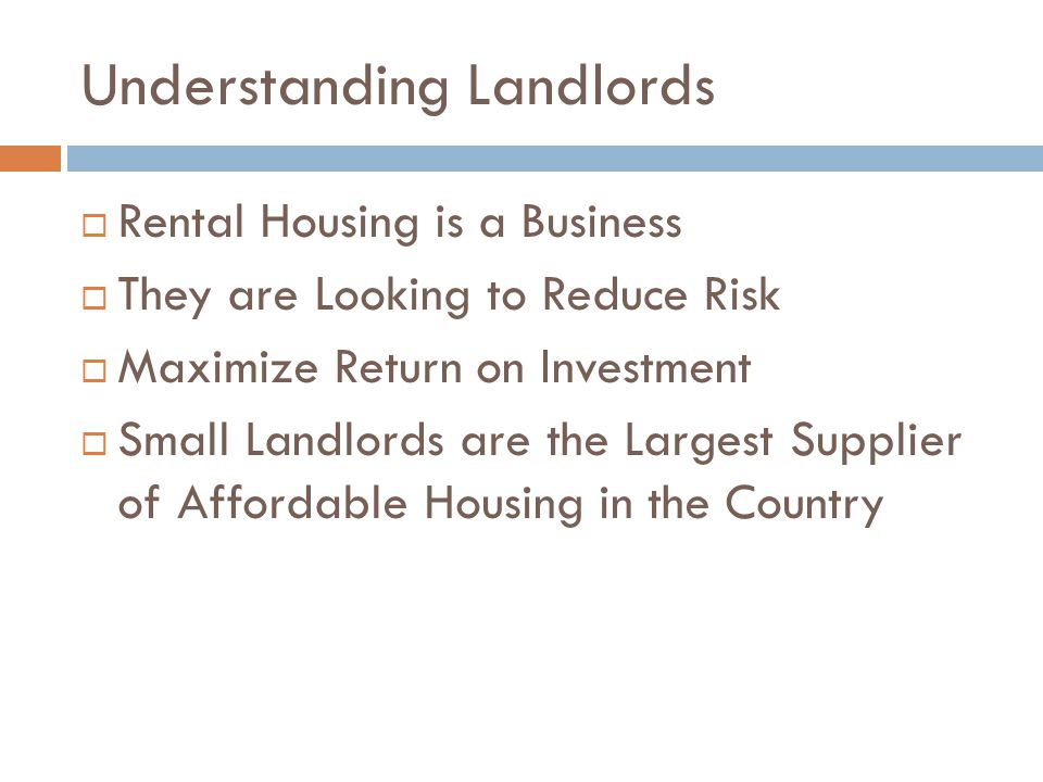 Understanding Landlords What do Owners' Want  Rent paid on time  Someone to call  Property damage  Nuisance