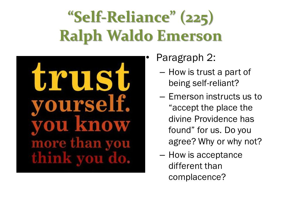 """""""Self-Reliance"""" (225) Ralph Waldo Emerson Paragraph 2: – How is trust a part of being self-reliant? – Emerson instructs us to """"accept the place the di"""