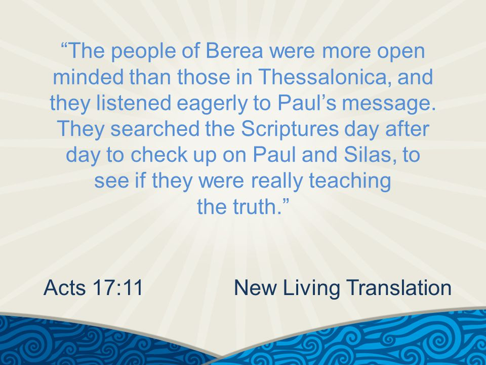 The people of Berea were more open minded than those in Thessalonica, and they listened eagerly to Paul's message.