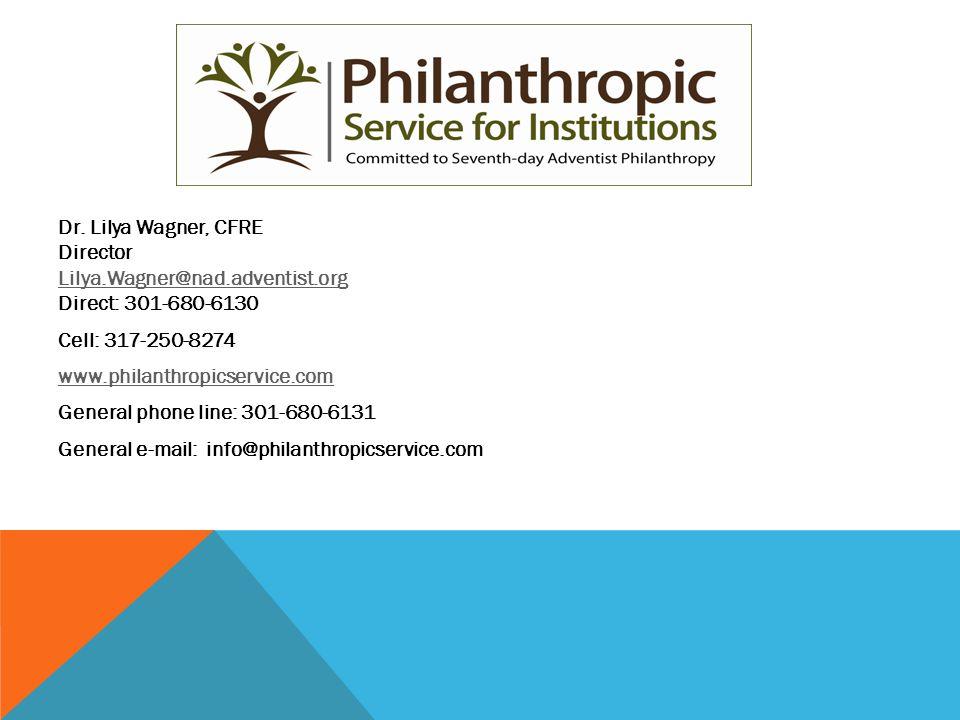 Dr. Lilya Wagner, CFRE Director Lilya.Wagner@nad.adventist.org Direct: 301-680-6130 Lilya.Wagner@nad.adventist.org Cell: 317-250-8274 www.philanthropi