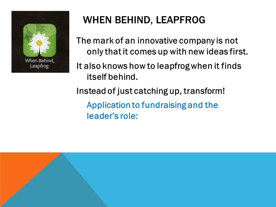 WHEN BEHIND, LEAPFROG The mark of an innovative company is not only that it comes up with new ideas first.