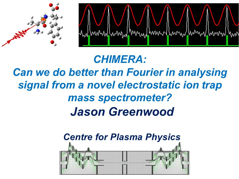 CHIMERA: Can we do better than Fourier in analysing signal from a novel electrostatic ion trap mass spectrometer.