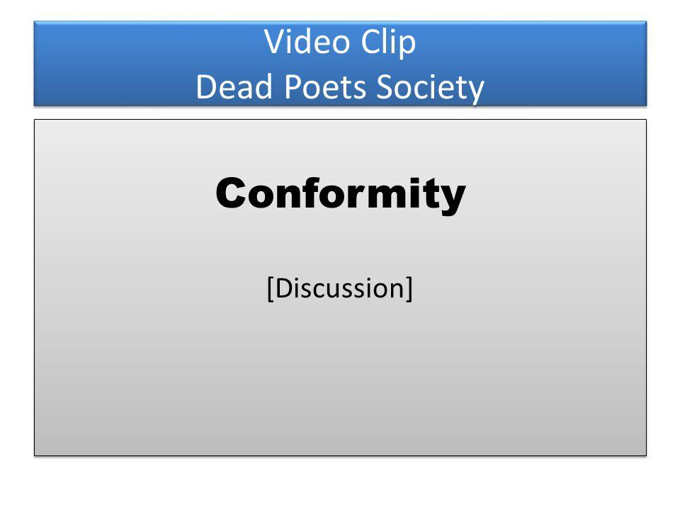 Video Clip Dead Poets Society Conformity [Discussion] Conformity [Discussion]