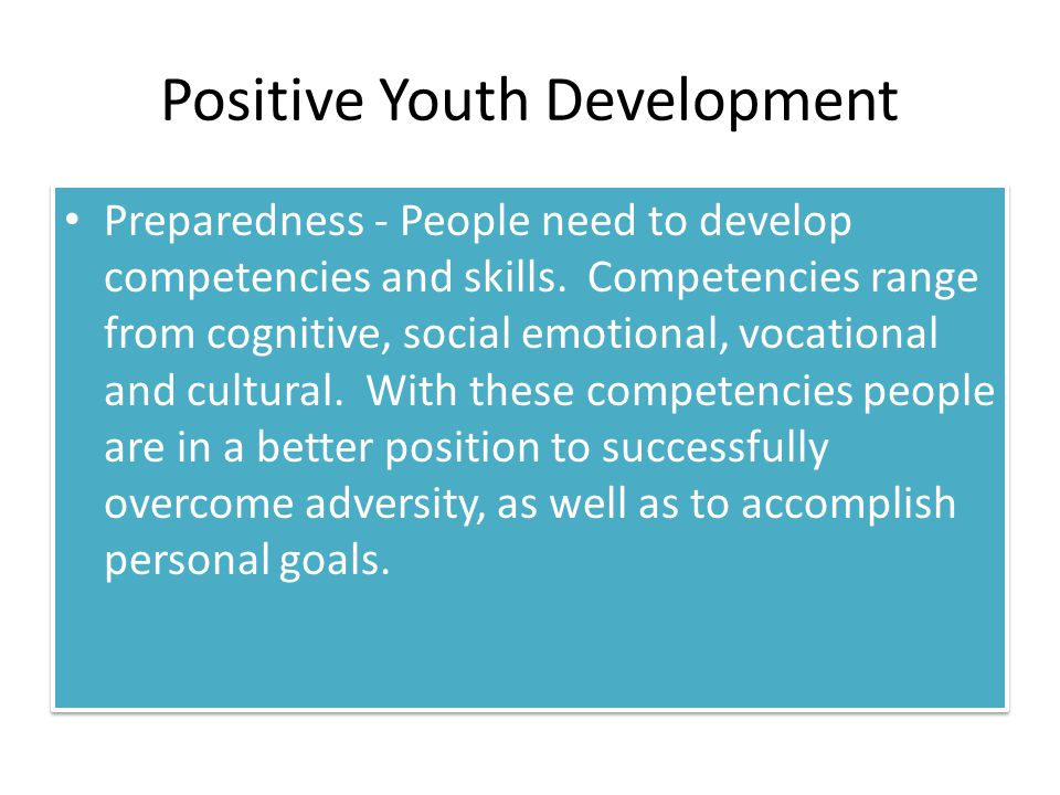 Positive Youth Development Preparedness - People need to develop competencies and skills.