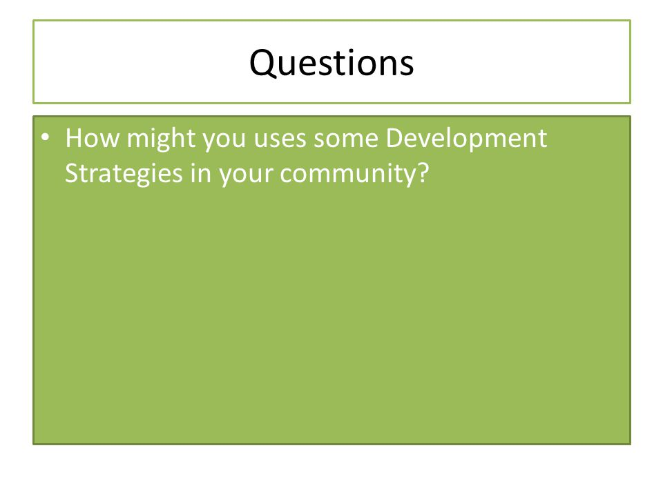 Questions How might you uses some Development Strategies in your community