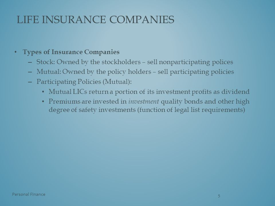 Types of Insurance Companies – Stock: Owned by the stockholders – sell nonparticipating polices – Mutual: Owned by the policy holders – sell participa