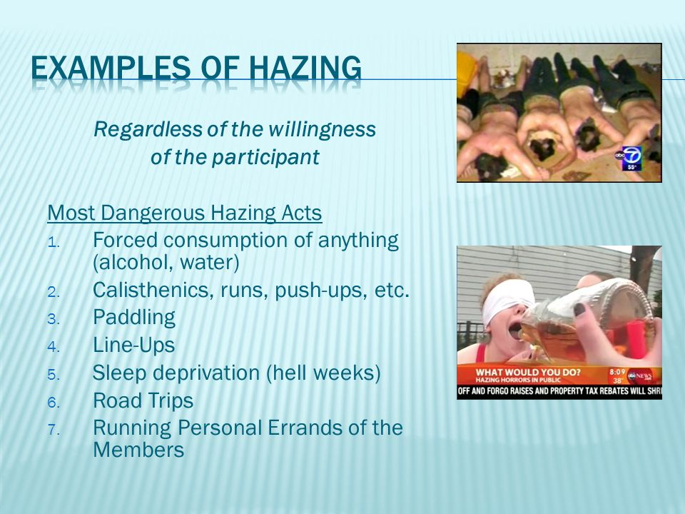 Regardless of the willingness of the participant Most Dangerous Hazing Acts 1.