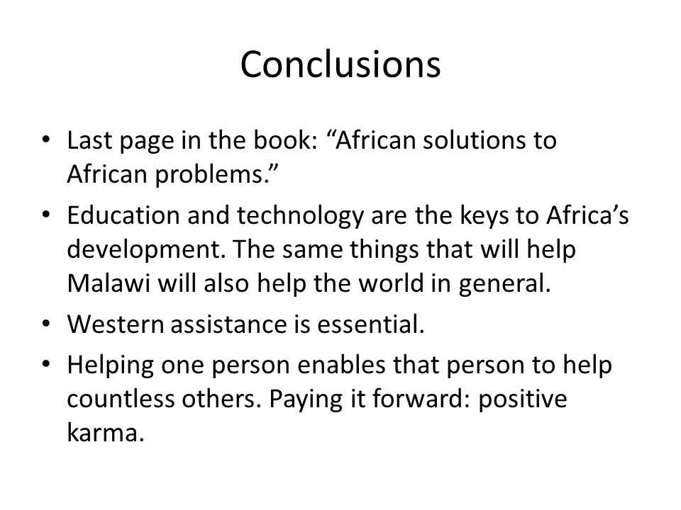 Conclusions Last page in the book: African solutions to African problems. Education and technology are the keys to Africa's development.