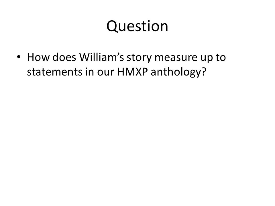 Question How does William's story measure up to statements in our HMXP anthology