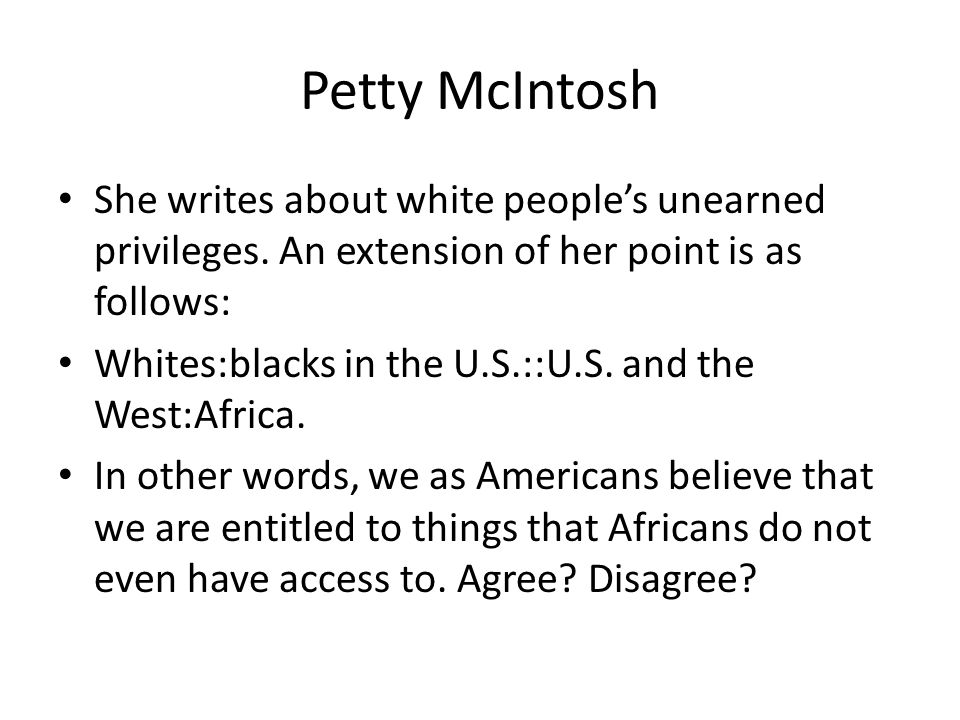 Petty McIntosh She writes about white people's unearned privileges.