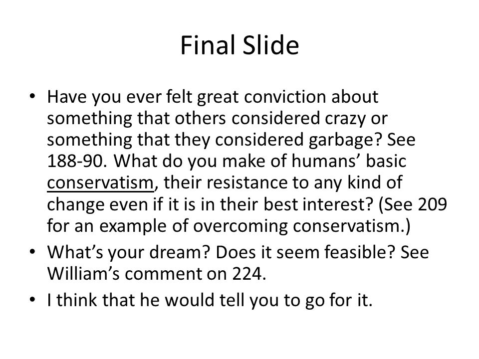 Final Slide Have you ever felt great conviction about something that others considered crazy or something that they considered garbage.