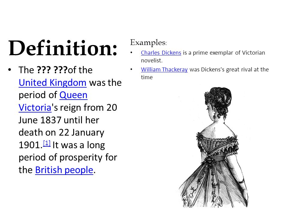 ??? Simple Definition: The ???? ??? in England was the period of queen Victoria's reign. It lasted from 1837 to 1901. Example: Charles Dickens and his