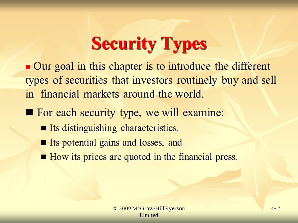 © 2009 McGraw-Hill Ryerson Limited 4- 3 Classifying Securities Basic TypesMajor Subtypes Interest-bearing Money market instruments Fixed-income securities Equities Common stock Preferred stock Derivatives Options Futures