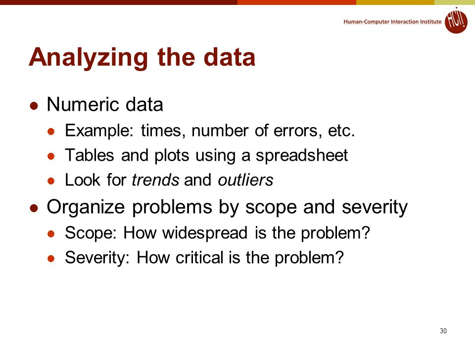 30 Analyzing the data Numeric data Example: times, number of errors, etc.