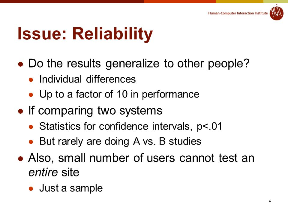 4 Issue: Reliability Do the results generalize to other people.