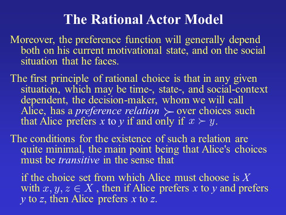The Rational Actor Model Moreover, the preference function will generally depend both on his current motivational state, and on the social situation that he faces.