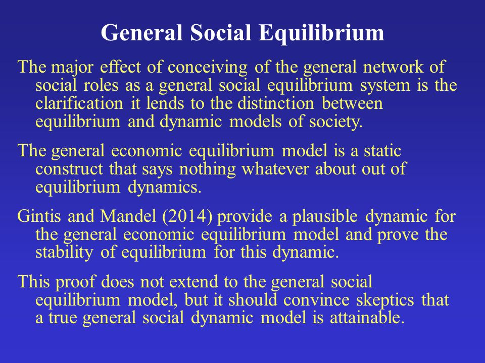 General Social Equilibrium The major effect of conceiving of the general network of social roles as a general social equilibrium system is the clarification it lends to the distinction between equilibrium and dynamic models of society.