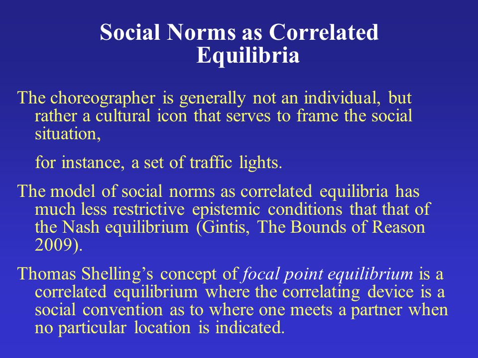 Social Norms as Correlated Equilibria The choreographer is generally not an individual, but rather a cultural icon that serves to frame the social situation, for instance, a set of traffic lights.