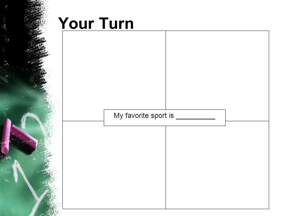 Your Turn My favorite sport is __________