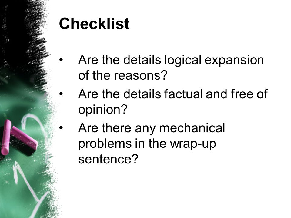 Checklist Are the details logical expansion of the reasons? Are the details factual and free of opinion? Are there any mechanical problems in the wrap