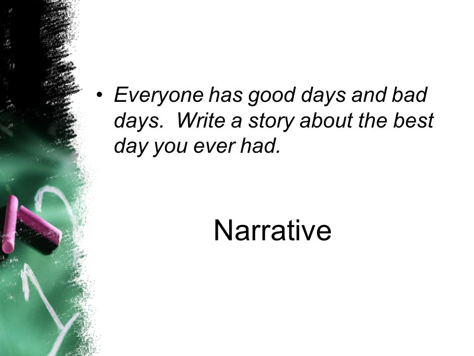 Everyone has good days and bad days. Write a story about the best day you ever had. Narrative