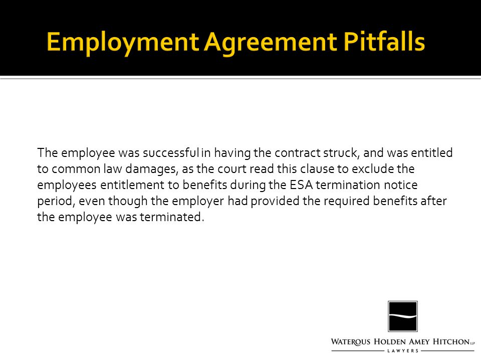 The employee was successful in having the contract struck, and was entitled to common law damages, as the court read this clause to exclude the employees entitlement to benefits during the ESA termination notice period, even though the employer had provided the required benefits after the employee was terminated.